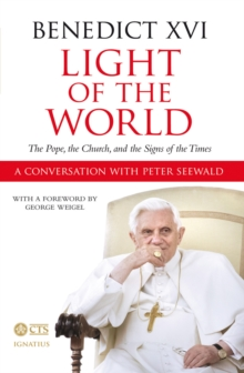 Light of the World : The Pope, the Church, and the Signs of the Times. An Interview with Peter Seewald, Hardback