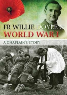 FR Willie Doyle & World War I : A Chaplain's Story, Paperback