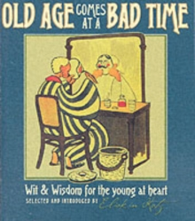 Old Age Comes at a Bad Time : Wit and Wisdom for the Young at Heart, Paperback