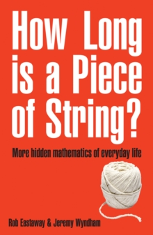 How Long is a Piece of String? : More Hidden Mathematics of Everyday Life, Paperback