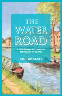 The Water Road : A Narrowboat Odyssey Through England, Paperback Book