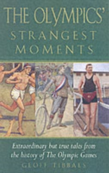 The Olympics' Strangest Games : Extraordinary But True Tales from the History of the Olympic Games, Paperback