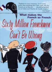 Sixty Million Frenchmen Can't be Wrong : What makes the French so French, Paperback