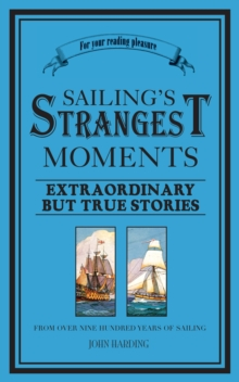 Sailing's Strangest Moments : Extraordinary But True Stories From Over Nine Hundred Years of Sailing, Paperback Book