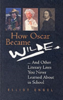 How Oscar Became Wilde : And Other Literary Lives You Never Learned About in School, Paperback