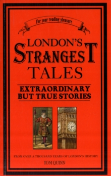 London's Strangest Tales : Extraordinary but True Tales from Over a Thousand Years of London's History, Paperback