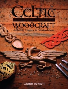 Celtic Woodcraft : Authentic Projects for Woodworkers, Paperback Book