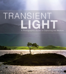 Transient Light : A Photographic Guide to Capturing the Medium, Paperback