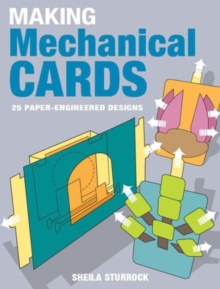 Making Mechanical Cards : 25 Paper-engineered Designs, Paperback Book