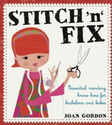Stitch 'n' Fix : Essential Mending Know How for Bachelors and Babes, Paperback