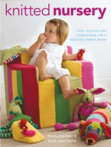 Knitted Nursery : Toys, Clothes and Furnishings for a Beautiful Baby's Room, Paperback Book