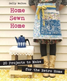 Home Sewn Home : 20 Projects to Make for the Retro Home, Paperback