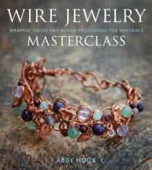 Wire Jewelry Masterclass : Wrapped, Coiled and Woven Pieces Using Fine Materials, Paperback