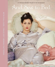 And Sew to Bed : Projects for the Boudoir, Hardback