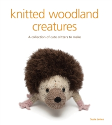 Knitted woodland creatures : A Collection of Cute Critters to Make, Paperback