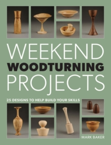 Weekend Woodturning Projects : 25 Designs to Help Build Your Skills, Paperback Book