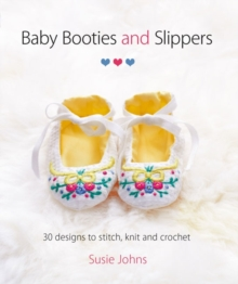 Baby Booties & Slippers : 30 Designs to Stitch, Knit and Crochet, Paperback