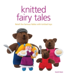 Knitted Fairy Tales : Recreate the Famous Stories with Knitted Toys, Mixed media product Book