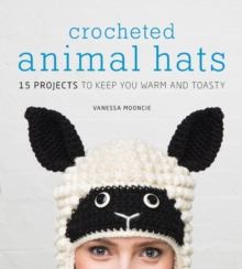 Crocheted Animal Hats : 15 Projects to Keep You Warm and Toasty, Mixed media product