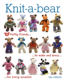 Knit-A-Bear : 15 Fluffy Friends to Make and Dress for Every Occasion, Mixed media product