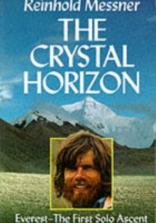 The Crystal Horizon : Everest - The First Solo Ascent, Paperback