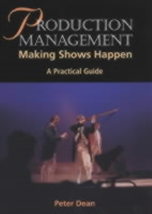 Production Management : Making Shows Happen - A Practical Guide, Paperback
