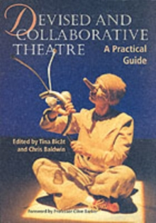 Devised and Collaborative Theatre : A Practical Guide, Paperback