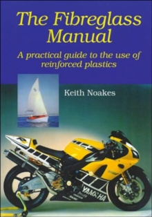 The Fibreglass Manual : A Practical Guide to the Use of Glass Reinforced Plastics, Hardback Book