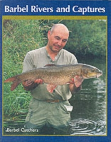 Barbel Rivers and Captures : The Barbel Catchers, Hardback