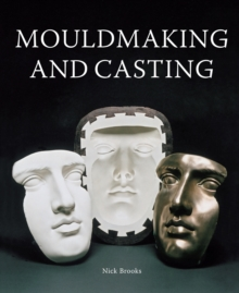 Mouldmaking and Casting : A Technical Manual, Hardback