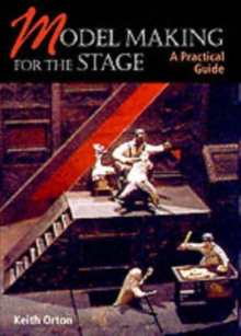 Model Making for the Stage : A Practical Guide, Paperback