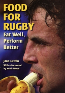 Food for Rugby : Eat Well, Perform Better, Paperback Book