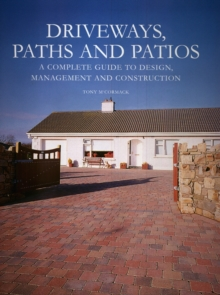 Driveways, Paths and Patios : A Complete Guide to Design Management and Construction, Hardback