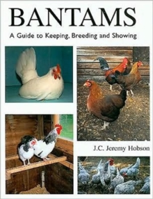 Bantams, A Guide to Keeping, Breeding and Showing, Hardback