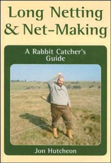 Long Netting and Net-Making : A Rabbit Catcher's Guide, Hardback