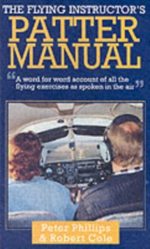The Flying Instructor's Patter Manual : A Word for Word Account of All the Flying Exercises as Spoken in the Air, Hardback Book