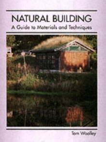 Natural Building : A Guide to Materials and Techniques, Hardback