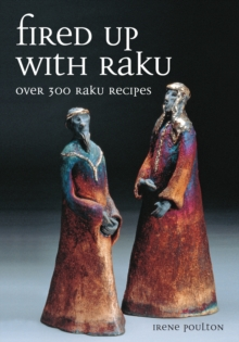 Fired Up with Raku : Over 300 Raku Recipes, Paperback