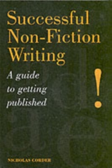 Successful Non-Fiction Writing : A Guide to Getting Published, Paperback