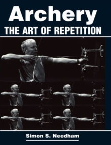 Archery : The Art of Repetition, Paperback