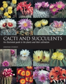 Cacti and Succulents : An Illustrated Guide to the Plants and Their Cultivation, Paperback