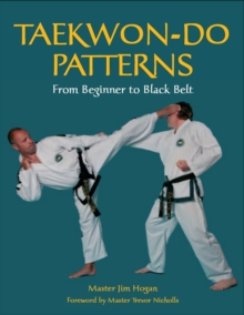 Taekwon-Do Patterns : From Beginner to Black Belt, Paperback