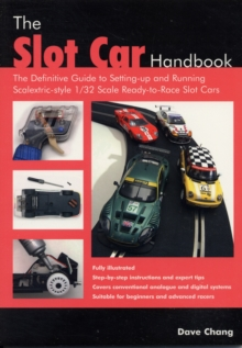 The Slot Car Handbook : The Definitive Guide to Setting-Up and Running Scalextric Style 1/32 Scale Ready-to-Race Slot Cars, Paperback