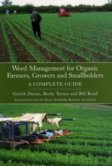 Weed Management for Organic Farmers, Growers and Smallholders : A Complete Guide, Paperback