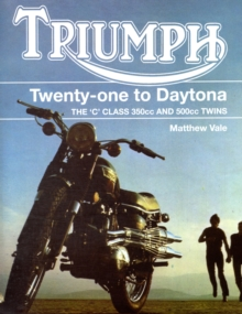 Triumph Twenty-One to Daytona : The C Class 350cc and 500cc Twins, Hardback