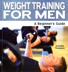 Weight Training for Men : A Beginner's Guide, Paperback