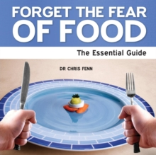 Forget the Fear of Food : The Essential Guide, Paperback