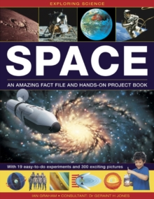 Exploring Science: Space : An Amazing Fact File and Hands-on Project Book: with 19 Easy-to-do Experiments and 300 Exciting Pictures, Hardback