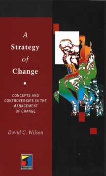 A Strategy of Change : Concepts and Controversies in the Management of Change, Paperback