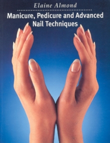 Manicure, Pedicure and Advanced Nail Techniques, Paperback